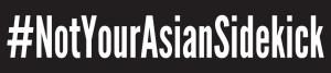 Asian Americans and the #NotYourAsianSidekick Movement